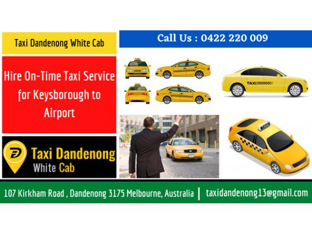 Hire On-Time Taxi Service for Keysborough to Airport | Call : 0422 220 009