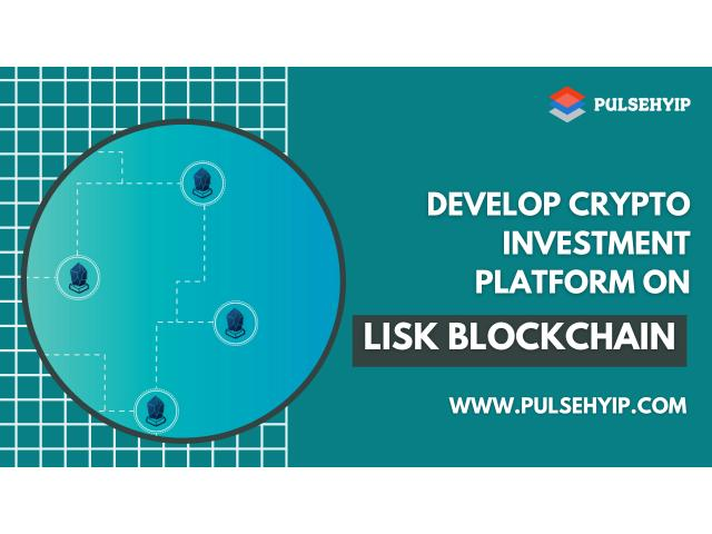 Cryptocurrency Investment Platform Development on Lisk - Pulsehyip