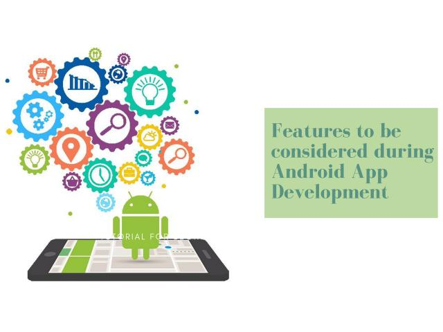 9 FEATURES TO BE CONSIDERED DURING ANDROID APP DEVELOPMENT