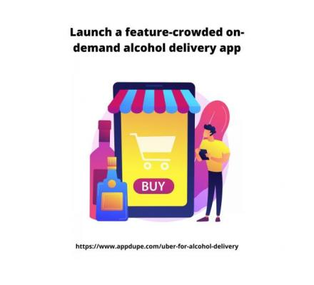 Launch a feature-crowded on-demand alcohol delivery app
